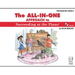 The All-In-One Approach to Succeeding at the Piano Preparatory B